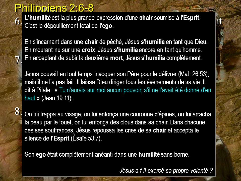Philippiens 2:6-8 6. [Jésus], existant en forme de Dieu, n'a point regardé comme une proie à arracher d'être égal avec Dieu,